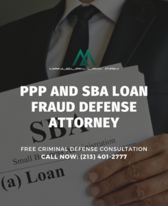 PPP Loan and SBA Fraud Defense Attorney